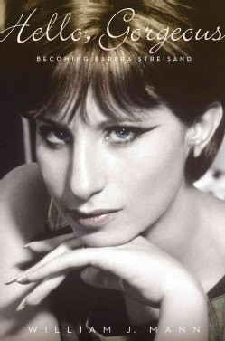 Hello, Gorgeous: Becoming Barbra Streisand (Hardcover)