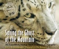 Saving the Ghost of the Mountain: An Expedition Among Snow Leopards in Mongolia (Paperback)