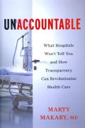 Unaccountable: What Hospitals Won't Tell You and How Transparency Can Revolutionize Health Care (Hardcover)