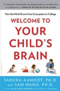 Welcome To Your Child's Brain: How the Mind Grows from Conception to College (Paperback)