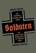 Soldaten: On Fighting, Killing, and Dying: The Secret World War II Transcipts of German POWs (Hardcover)
