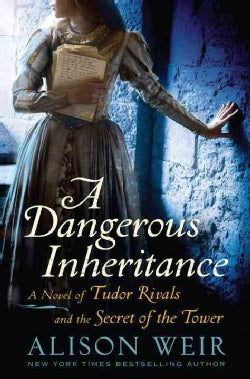 A Dangerous Inheritance: A Novel of Tudor Rivals and the Secret of the Tower (Hardcover)
