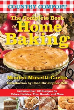 The Complete Book of Home Baking: Includes over 100 Recipes for Cakes, Cookies, Pies, Breads, and More (Paperback)