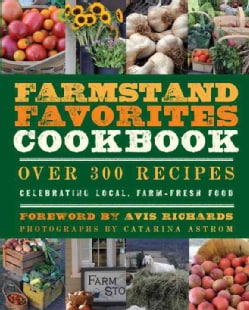 Farmstand Favorites Cookbook: Over 300 Recipes Celebrating Local, Farm-Fresh Food (Paperback)