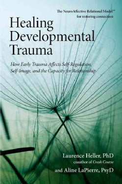 Healing Developmental Trauma: How Early Trauma Affects Self-Regulation, Self-Image, and the Capacity for Relation... (Paperback)