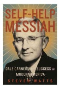 Self-Help Messiah: Dale Carnegie and Success in Modern America (Hardcover)