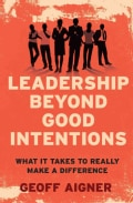 Leadership Beyond Good Intentions: What It Takes to Really Make a Difference (Paperback)