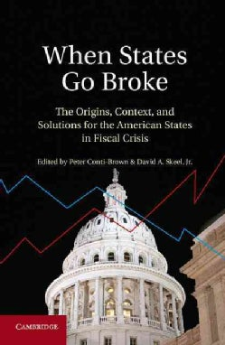 When States Go Broke: The Origins, Context, and Solutions for the American States in Fiscal Crisis (Hardcover)