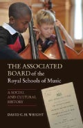 The Associated Board of the Royal Schools of Music: A Social and Cultural History (Hardcover)