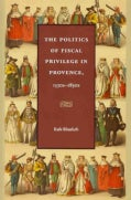 The Politics of Fiscal Privilege in Provence, 1530s-1830s (Hardcover)