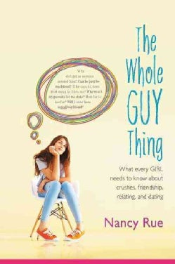 The Whole Guy Thing: What Every Girl Needs to Know About Crushes, Friendship, Relating, and Dating (Paperback)
