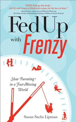 Fed Up With Frenzy: Slow Parenting in a Fast-Moving World (Paperback)