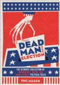Dead Man Wins Election: The Ultimate Collection of Outrageous, Weird, and Unbelievable Political Tales (Paperback)