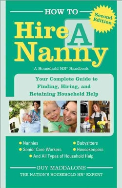How to Hire a Nanny: Your Complete Guide to Finding, Hiring, and Retaining Household Help (Paperback)