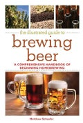 The Illustrated Guide to Brewing Beer: A Comprehensive Handboook of Beginning Homebrewing (Paperback)