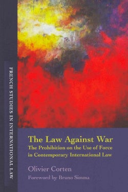 The Law Against War: The Prohibition on the Use of Force in Contemporary International Law (Paperback)