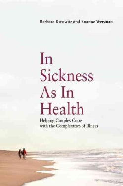 In Sickness As in Health: Helping Couples Cope With the Complexities of Illness (Paperback)