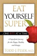 Eat Yourself Super One Bite at a Time: A Superfoods Journey for the Happy, Healthy, and Hungry (Paperback)