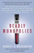 Deadly Monopolies: The Shocking Corporate Takeover of Life Itself-and the Consequences for Your Health and Our Me... (Paperback)
