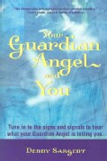Your Guardian Angel and You: Tune in to the Signs and Signals to Hear What Your Guardian Angel Is Telling You (Paperback)