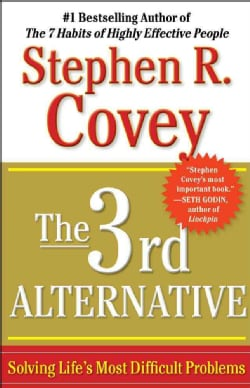 The 3rd Alternative: Solving Life's Most Difficult Problems (Paperback)