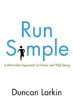 Run Simple: A Minimalist Approach to Fitness and Well-Being (Paperback)