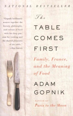 The Table Comes First: Family, France, and The Meaning of Food (Paperback)