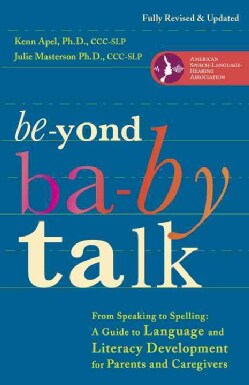 Beyond Baby Talk: From Speaking to Spelling: A Guide to Language and Literacy Development for Parents and Caregivers (Paperback)
