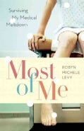 Most of Me: Surviving My Medical Meltdown (Paperback)