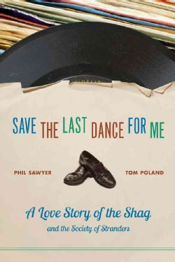 Save the Last Dance for Me: A Love Story of the Shag and the Society of Stranders (Hardcover)