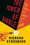 The Tower of Babble: Sins, Secrets and Successes Inside the CBC (Hardcover)