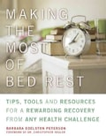 Making the Most of Bed Rest: Tips, Tools, and Resources for a Rewarding Recovery from Any Health Challenge (Paperback)