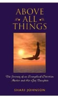 Above All Things: The Journey of an Evangelical Christian Mother and Her Gay Daughter (Hardcover)