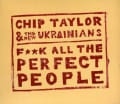 Chip Taylor - F**k All The Perfect People