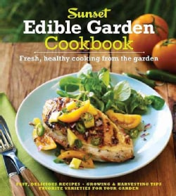 Sunset Edible Garden Cookbook: Fresh, Healthy Cooking from the Garden (Hardcover)