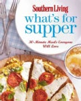 Southern Living What's for Supper: 30-Minute Meals Everyone Will Love (Hardcover)