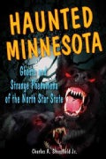 Haunted Minnesota: Ghosts and Strange Phenomena of the North Star State (Paperback)