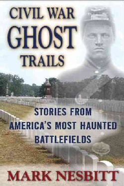 Civil War Ghost Trails: Stories from America's Most Haunted Battlefields (Paperback)