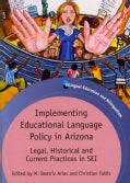 Implementing Educational Language Policy in Arizona: Legal, Historical and Current Practices in Sei (Paperback)