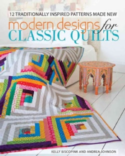 Modern Designs for Classic Quilts: 12 Traditionally Inspired Patterns Made New (Paperback)