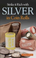 Strike It Rich With Silver in Coin Rolls: How to Find Treasure in Coin Rolls (Paperback)