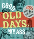 Good Old Days, My Ass: 665 Funny History Facts & Terrifying Truths About Yesteryear (Paperback)