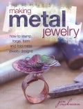 Making Metal Jewelry: How to stamp, forge, form, and fold metal jewelry designs (Paperback)