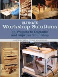Ultimate Workshop Solutions: 36 Projects to Organize and Improve Your Shop (Paperback)