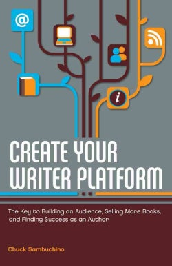 Create Your Writer Platform: The Key to Building an Audience, Selling More Books, and Finding Success As an Author (Paperback)