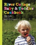 River Cottage Baby & Toddler Cookbook (Hardcover)