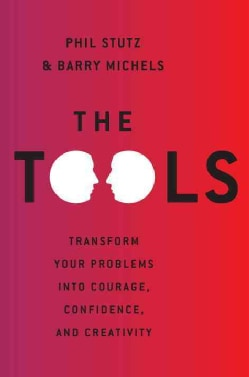 The Tools: Transform Your Problems into Courage, Confidence, and Creativity (Hardcover)