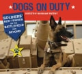 Dogs on Duty: Soldiers' Best Friends on the Battlefield and Beyond (Hardcover)