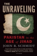 The Unraveling: Pakistan in the Age of Jihad (Paperback)