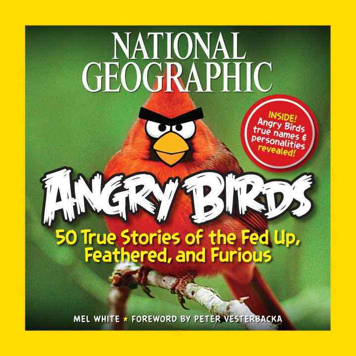National Geographic Angry Birds: 50 True Stories of the Fed Up, Feathered, and Furious (Paperback)